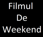 Filmul de weekend